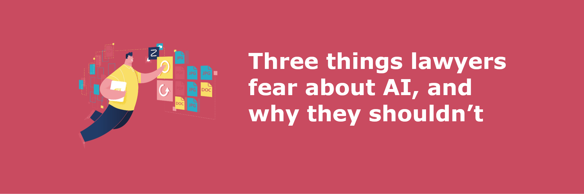 three things lawyers fear about ai and why they shouldn't - head